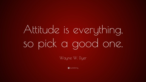 1731555-Wayne-W-Dyer-Quote-Attitude-is-everything-so-pick-a-good-one