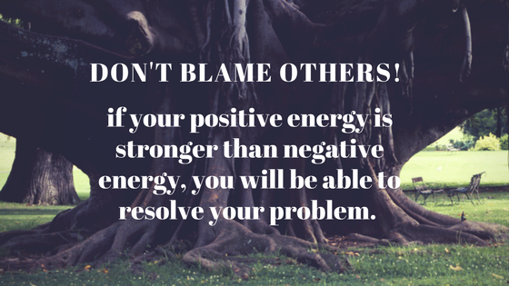 Don't blame others!